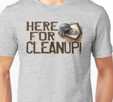 Here For Clean Up Baseball Unisex T-Shirt