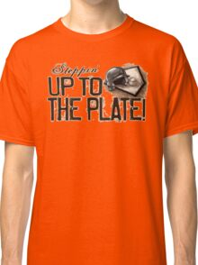 Steppin' Up to The Plate Classic T-Shirt