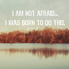 I am not afraid... by beverlylefevre