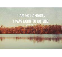 I am not afraid... Photographic Print