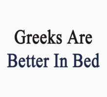 Greeks Are Better In Bed by supernova23