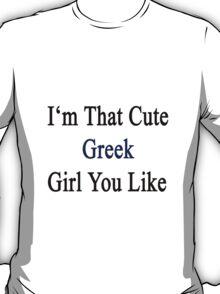 I'm That Cute Greek Girl You Like T-Shirt
