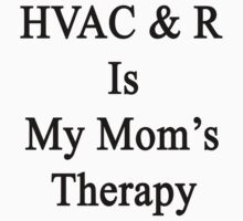 HVAC & R Is My Mom's Therapy by supernova23