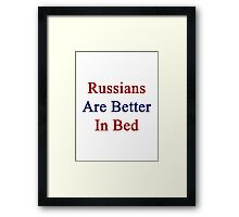 Russians Are Better In Bed Framed Print
