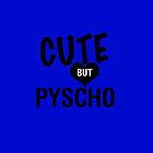 Cute But Psycho by Neffdesign