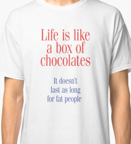 LIFE IS LIKE A BOX OF CHOCOLATES... Classic T-Shirt