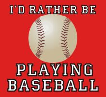 I'd Rather Be Playing Baseball by shakeoutfitters