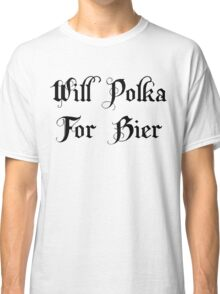 Will Polka For Bier Classic T-Shirt