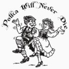 Polka Will Never Die by HolidayT-Shirts