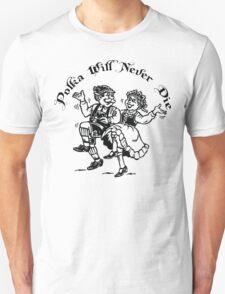 Polka Will Never Die Unisex T-Shirt