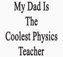 My Dad Is The Coolest Physics Teacher by supernova23