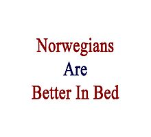 Norwegians Are Better In Bed Photographic Print