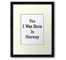 Yes I Was Born In Norway Framed Print