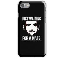 Just Waiting For A Mate. iPhone Case/Skin