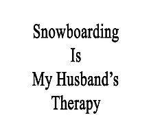 Snowboarding Is My Husband's Therapy Photographic Print