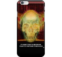 It's better to be dead than to pretend to be alive iPhone Case/Skin