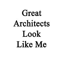 Great Architects Look Like Me Photographic Print