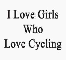 I Love Girls Who Love Cycling by supernova23