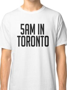5AM In Toronto Classic T-Shirt