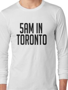 5AM In Toronto Long Sleeve T-Shirt