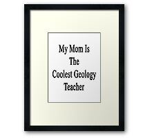 My Mom Is The Coolest Geology Teacher Framed Print