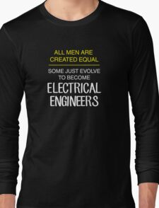 All men are created equal: electrical engineers Long Sleeve T-Shirt