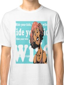 Bed Intruder Song ~ Hide Your Kids, Hide Your Wife  Classic T-Shirt