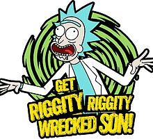 Rick & Morty - Time to get Riggity Riggity Wrecked Son! by juragandolar
