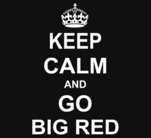 Keep Calm And Go Big Red by Circleion