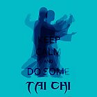 Keep Calm and Do Some TAI CHI I by Shaojie Wang