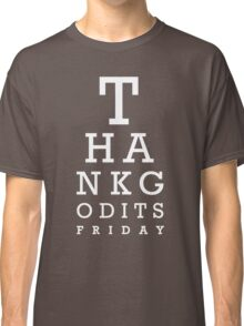 Thank Good Its Friday Classic T-Shirt