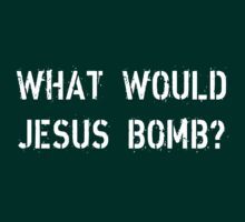 What would Jesus bomb? by cisnenegro
