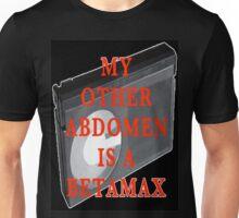 My Other Abdomen is a Betamax Unisex T-Shirt