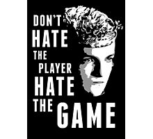 Don't Hate The Player Photographic Print