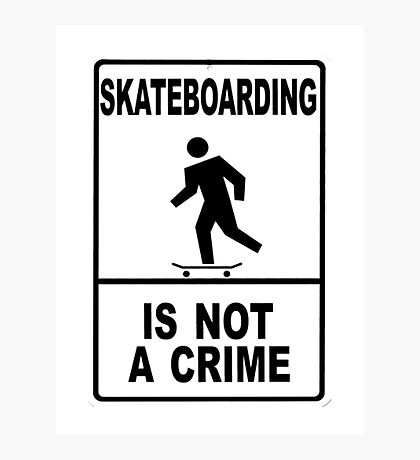 Skateboarding is not a crime!!!! Photographic Print