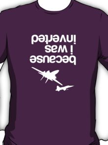 """Because I was inverted"", Top Gun inspired - WHITE VERSION T-Shirt"