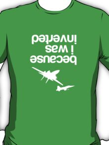 """""""Because I was inverted"""", Top Gun inspired - WHITE VERSION T-Shirt"""