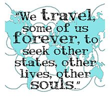 We Travel, Some of us Forever Photographic Print