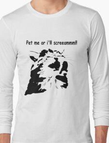 Pet me or ill Scream! Long Sleeve T-Shirt