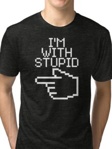 I'm With Stupid Tri-blend T-Shirt