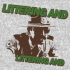 Littering And! by ABC Tee!