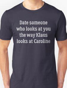 Date Someone Who - Klaroline T-Shirt