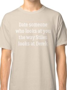 Date Someone Who -  Sterek Classic T-Shirt