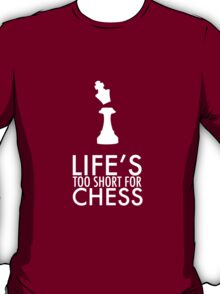 Life's Too Short for Chess T-Shirt