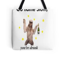 Go home Sloth, you're drunk Tote Bag