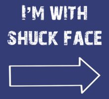 I'm With Shuck Face by welcomethemadne