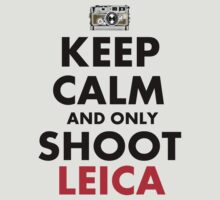 Keep Calm and Shoot Leica by Luwee