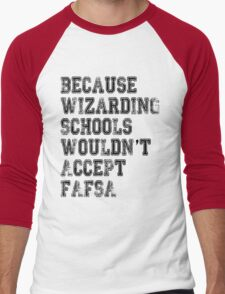 Wizarding Schools Really Need Better Financial Aid, Don't They? Men's Baseball ¾ T-Shirt