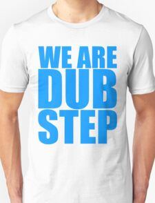 WE ARE DUBSTEP T-Shirt