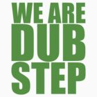WE ARE DUBSTEP by Klaypex